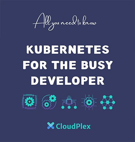 Kubernetes For The Busy Developer