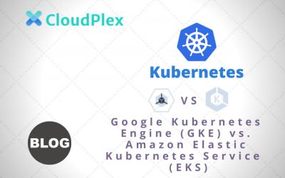 Google Kubernetes Engine (GKE) vs. Amazon Elastic Kubernetes Service  (EKS)