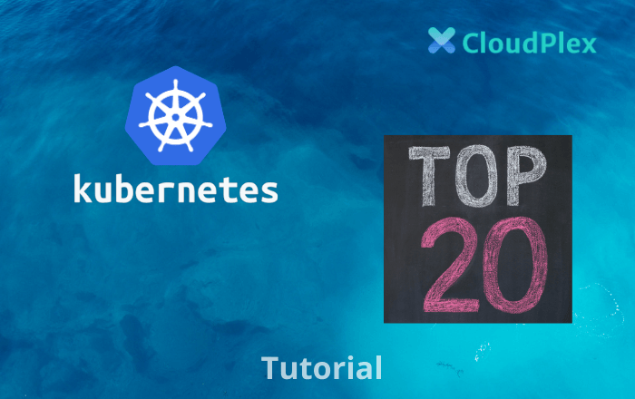 Top 20 Kubernetes Interview Questions