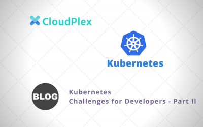 Kubernetes Challenges for Developers – Part II