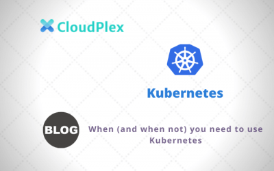 When (and when not) you need to use Kubernetes